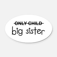 Only Big Sister Oval Car Magnet