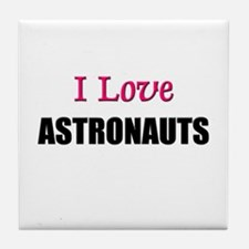 I Love ASTRONAUTS Tile Coaster