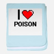 I Love Poison Digital Design baby blanket