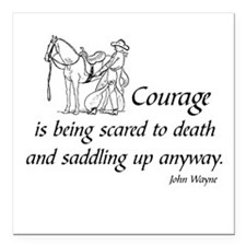 "COURAGE IS BEING SCARED  Square Car Magnet 3"" x 3"""