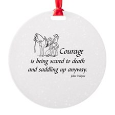 COURAGE IS BEING SCARED TO DEATH AN Ornament
