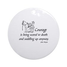 COURAGE IS BEING SCARED TO DEATH AN Round Ornament