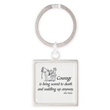 COURAGE IS BEING SCARED TO DEATH A Square Keychain
