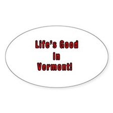 LIFE'S GOOD IN VERMONT Oval Decal