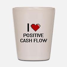 I love Positive Cash Flow Digital Desig Shot Glass