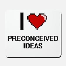 I Love Preconceived Ideas Digital Design Mousepad
