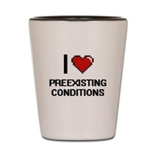 I Love Preexisting Conditions Digital D Shot Glass