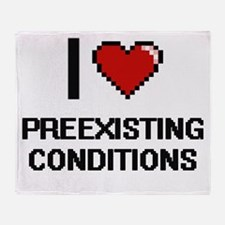 I Love Preexisting Conditions Digita Throw Blanket