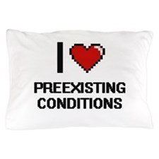 I Love Preexisting Conditions Digital Pillow Case