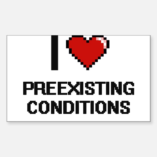 I Love Preexisting Conditions Digital Desi Decal