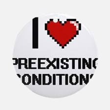I Love Preexisting Conditions Digit Round Ornament