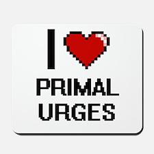I Love Primal Urges Digital Design Mousepad
