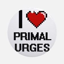 I Love Primal Urges Digital Design Round Ornament