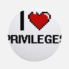 I Love Privileges Digital Design Round Ornament