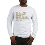 Sleeve: Hold My Bicycle... Long Sleeve T-Shirt