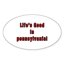 LIFE'S GOOD IN PENNSYLVANIA Oval Decal
