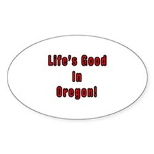 LIFE'S GOOD IN OREGON Oval Decal