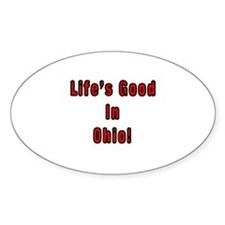 LIFE'S GOOD IN OHIO Oval Decal