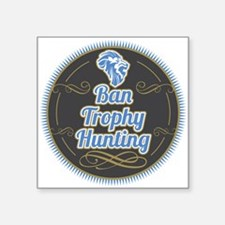 "Ban Trophy Hunting Square Sticker 3"" x 3"""
