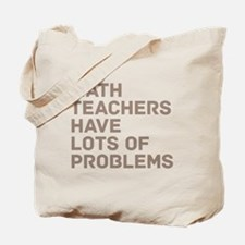 Math Teachers Problems Tote Bag