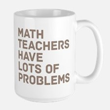 Math Teachers Problems Mug