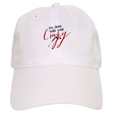 I'm Done with Your Crazy Baseball Cap