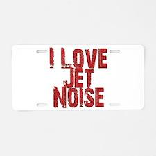 I Love Jet Noise Aluminum License Plate