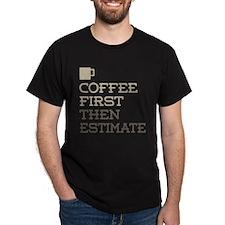 Coffee Then Estimate T-Shirt