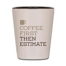 Coffee Then Estimate Shot Glass