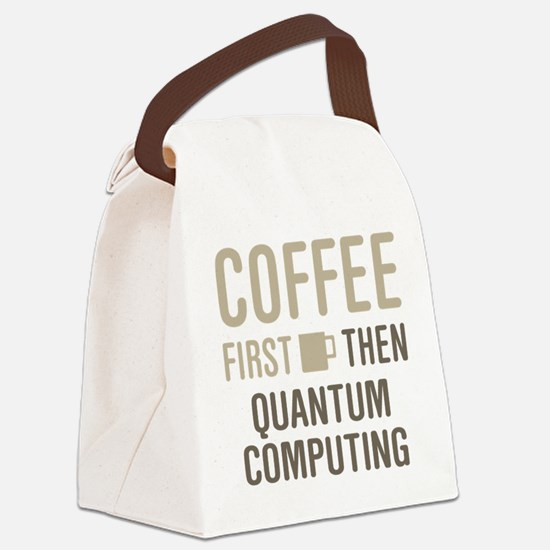 Coffee Then Quantum Computing Canvas Lunch Bag