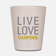 Live Love Carpool Shot Glass