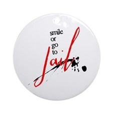 Smile or Go to Jail Round Ornament