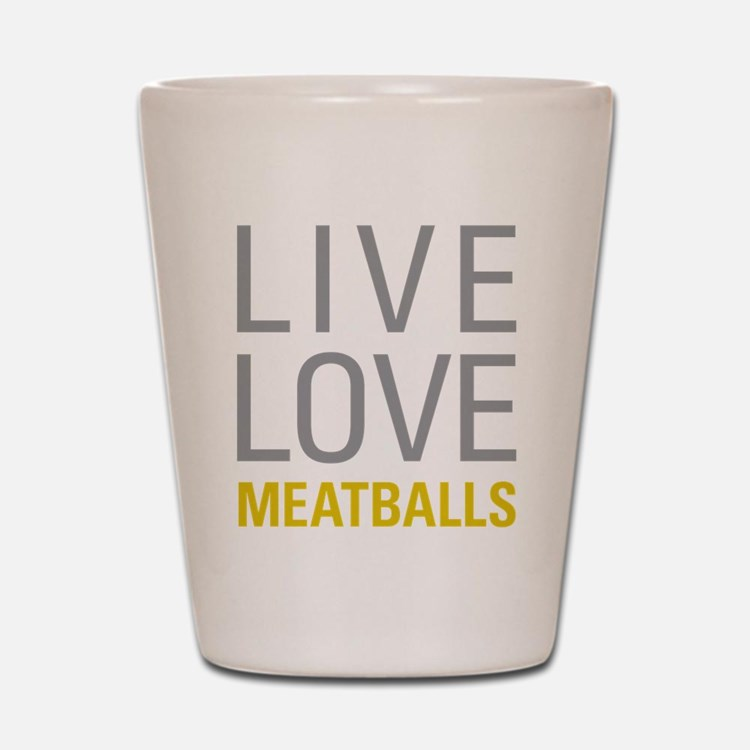 Live Love Meatballs Shot Glass