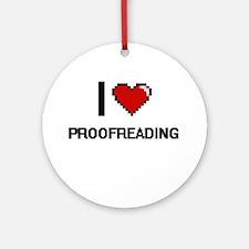 I Love Proofreading Digital Design Round Ornament
