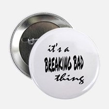 """Breaking Bad Thing 2.25"""" Button"""