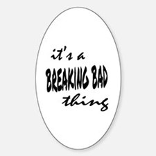 Breaking Bad Thing Sticker (Oval)