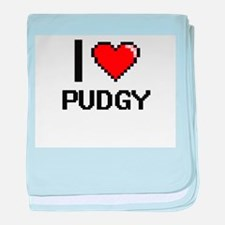I Love Pudgy Digital Design baby blanket
