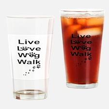 DOGS -LIVE, LOVE, WAG, WALK Drinking Glass