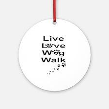 DOGS -LIVE, LOVE, WAG, WALK Round Ornament