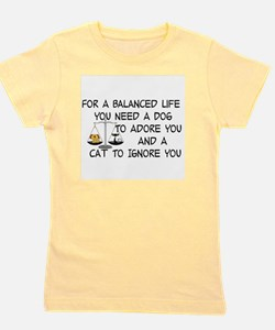 FOR A BALANCED LIFE YOU NEED A DOG TO A Girl's Tee