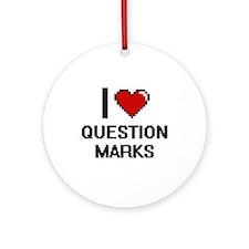 I Love Question Marks Digital Desig Round Ornament