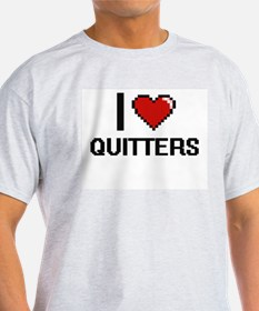 I Love Quitters Digital Design T-Shirt