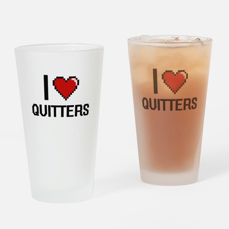 I Love Quitters Digital Design Drinking Glass