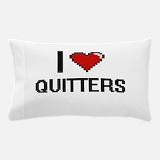 I Love Quitters Digital Design Pillow Case