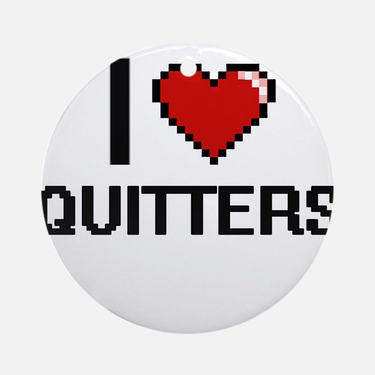 I Love Quitters Digital Design Round Ornament