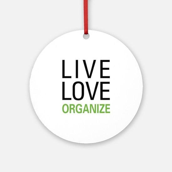 Live Love Organize Ornament (Round)