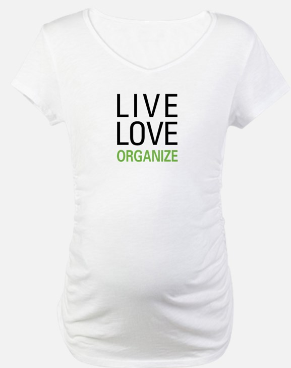 Live Love Organize Shirt