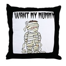 I Want My Mummy Throw Pillow