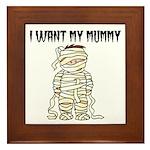 I Want My Mummy Framed Tile