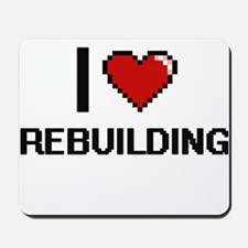 I Love Rebuilding Digital Design Mousepad